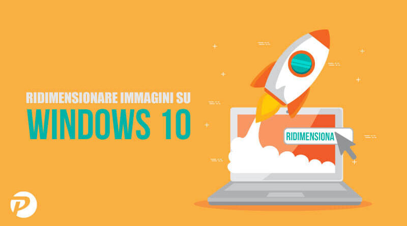 Ridimensionare immagini su Windows 10 con un click!