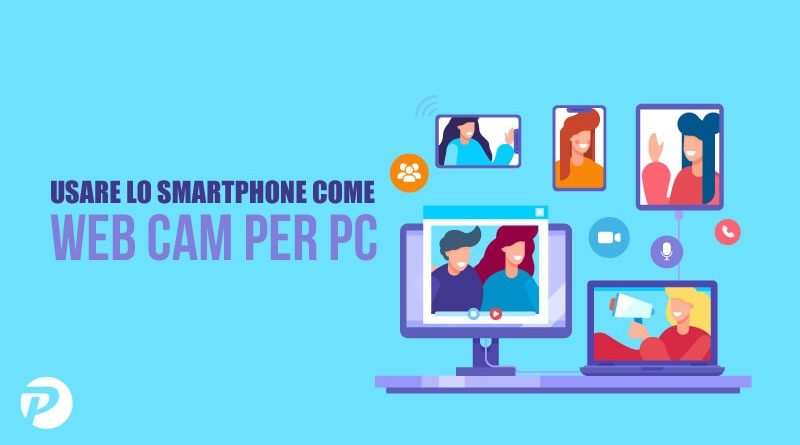 Usare lo smartphone come webcam per il PC [iOS/Android su Windows ]